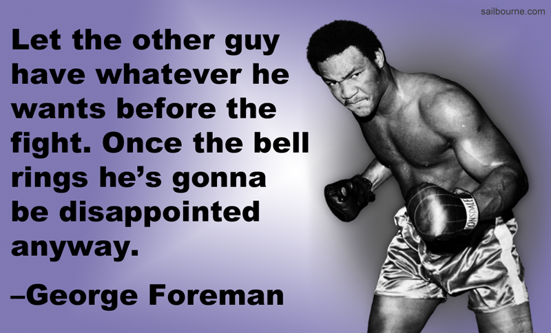 Let the other guy have whatever he wants before the fight. Once the bell rings he's gonna be disappointed anyway. George Foreman