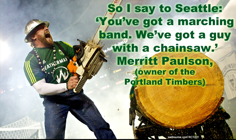 "So I say to Seattle, ""You've got a marching band. We've got a guy with a chainsaw."" Merritt Paulson"
